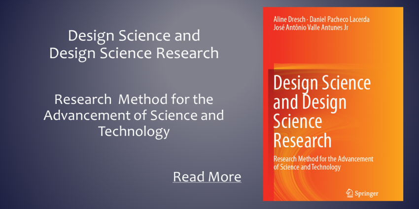 Design Science and Design Science Research - Research Method for the Advancement of Science and Technology